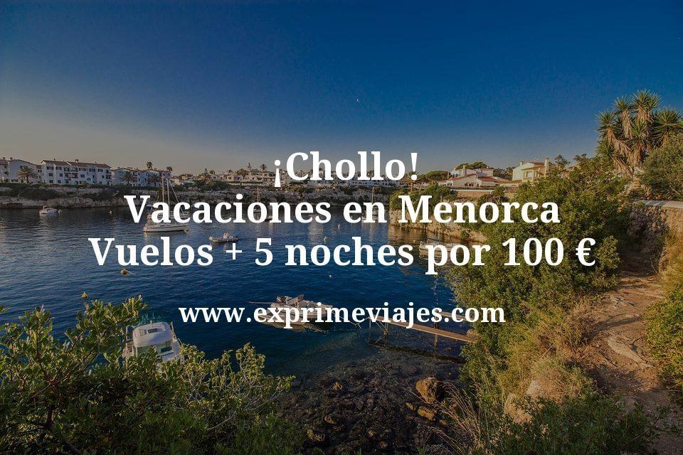 ¡Chollazo! Vacaciones en Menorca: Vuelos + 5 noches por 100euros