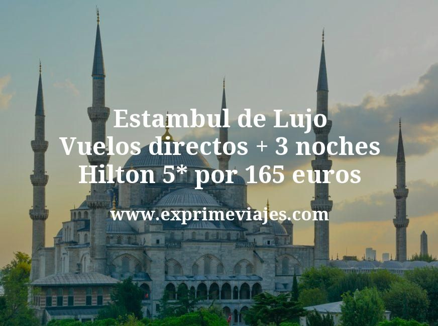¡Ganga! Estambul de Lujo: Vuelos directos + 3 noches Hilton 5* por 165euros