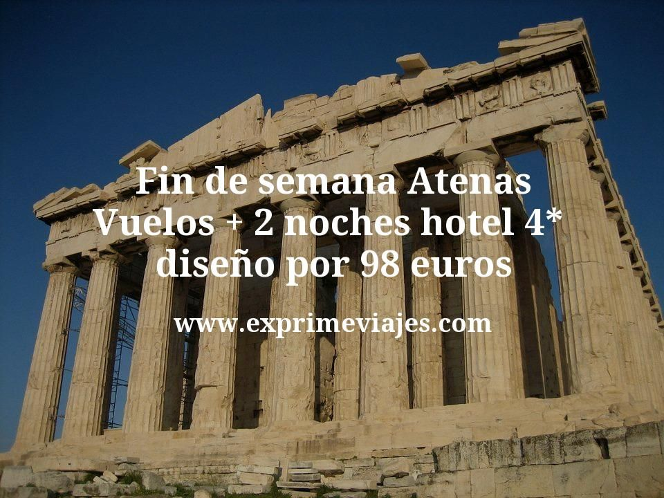Fin de semana Atenas: Vuelos + 2 noches hotel 4* diseño por 98euros