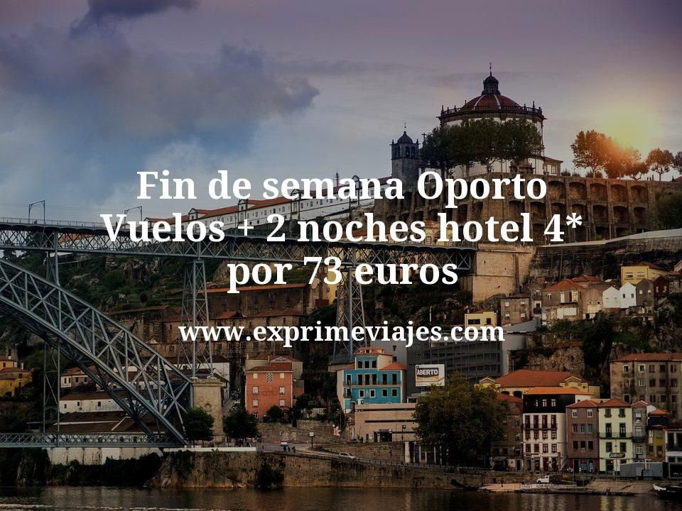 ¡Chollo! Fin de semana Oporto: Vuelos + 2 noches hotel 4* por 73euros