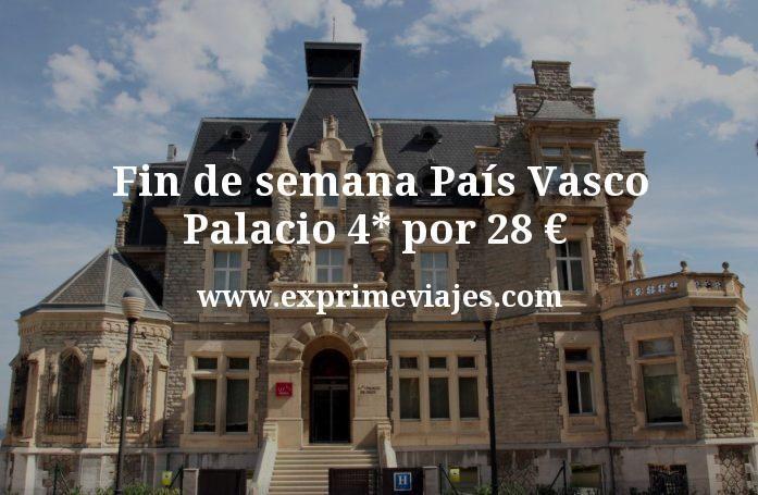 Fin de semana País Vasco: Palacio 4* por 28€ p.p/noche