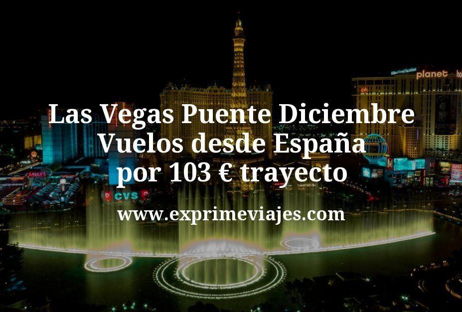 ¡Alucina! Las Vegas Puente Diciembre: Vuelos desde España por 103euros trayecto