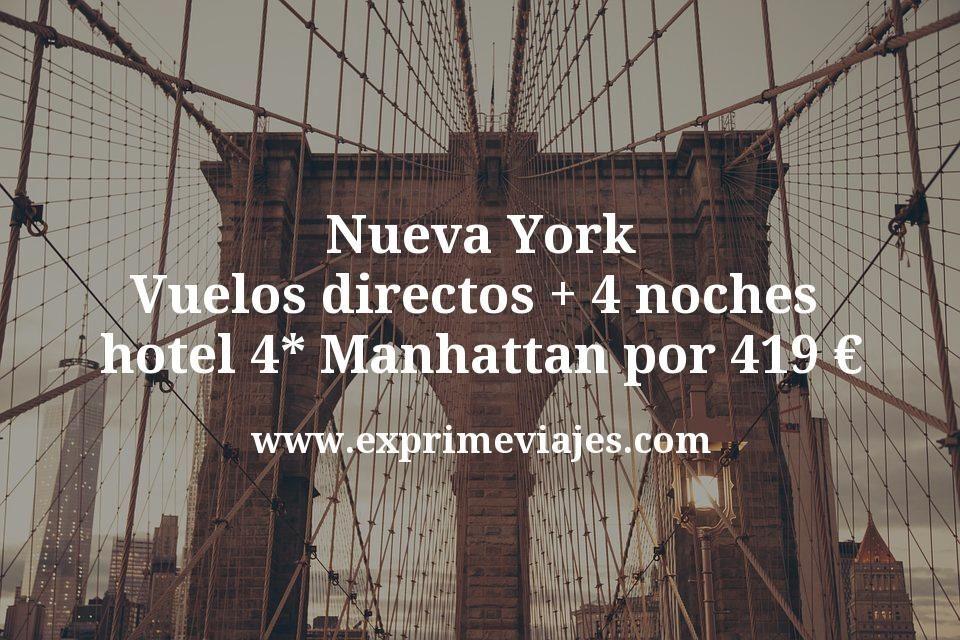 ¡Chollo! Nueva York: Vuelos directos + 4 noches hotel 4* Manhattan por 419euros