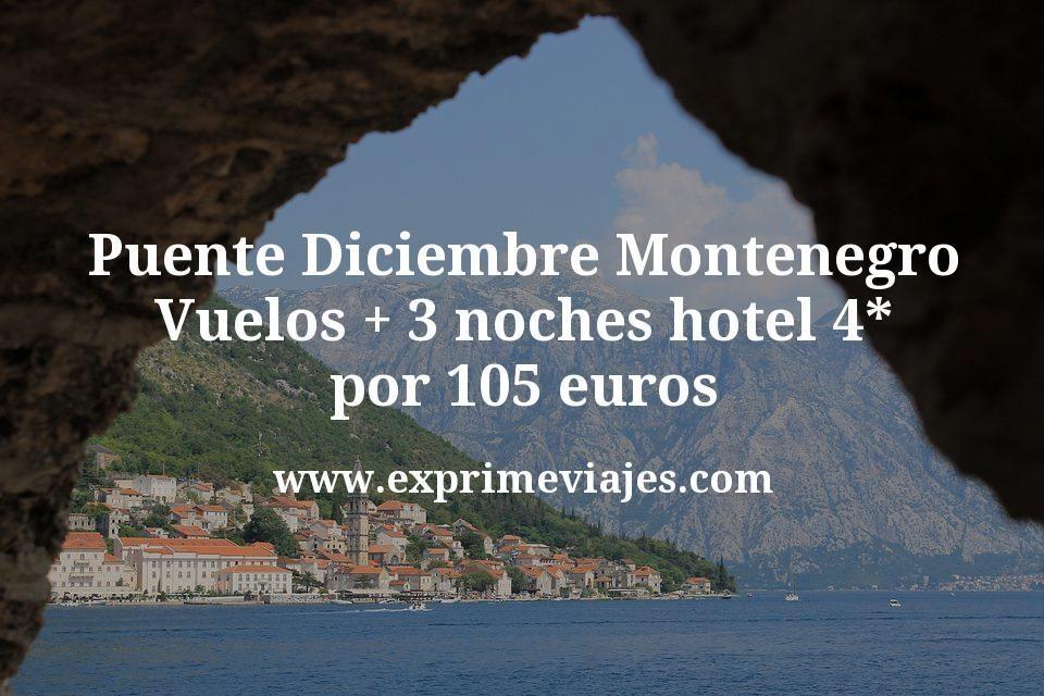 Puente Diciembre Montenegro: Vuelos + 3 noches hotel 4* por 105euros