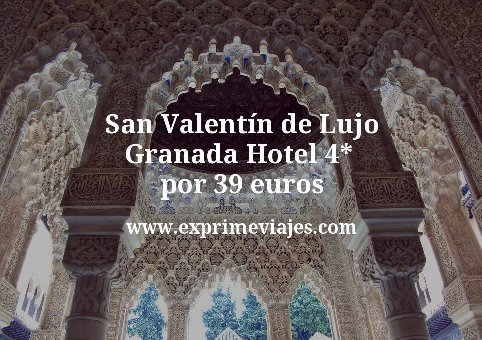 San Valentín de Lujo en Granada: Hotel 4* por 39€ p.p/noche