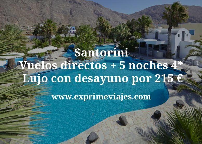 Santorini: Vuelos directos + 5 noche hotel 4* Lujo con desayuno por 215euros