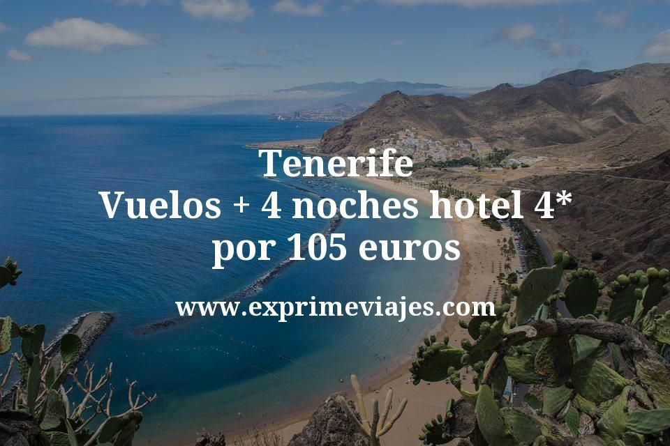Tenerife: Vuelos + 4 noches hotel 4* por 105euros