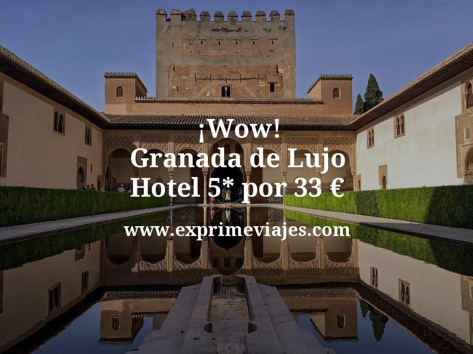 ¡Wow! Granada de lujo: Hotel 5* por 33€ p.p/noche