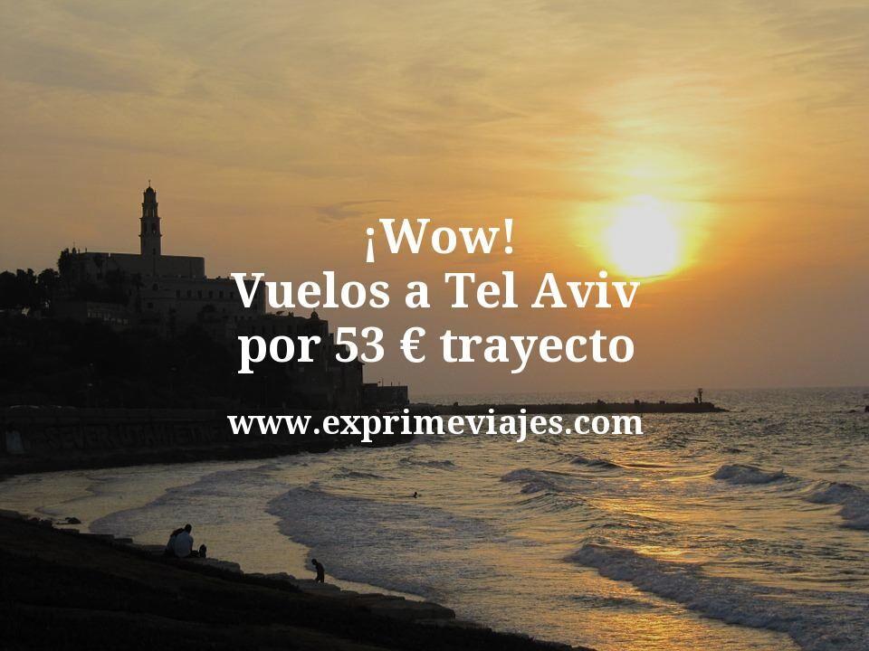 ¡Wow! Vuelos a Tel Aviv por 53euros trayecto