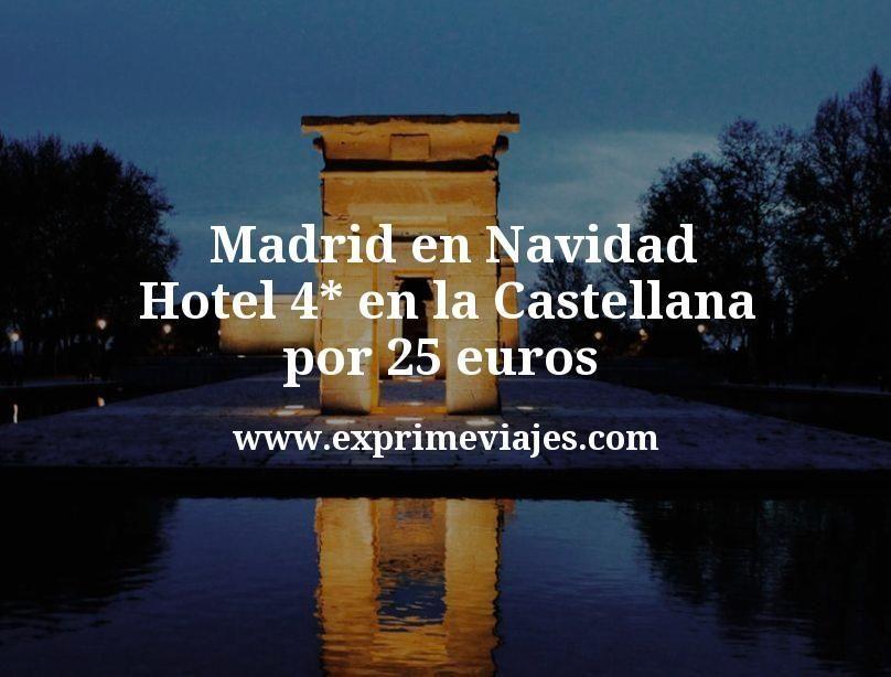 ¡Ganga! Madrid en Navidad: Hotel 4* en la Castellana por 25€ p.p/noche