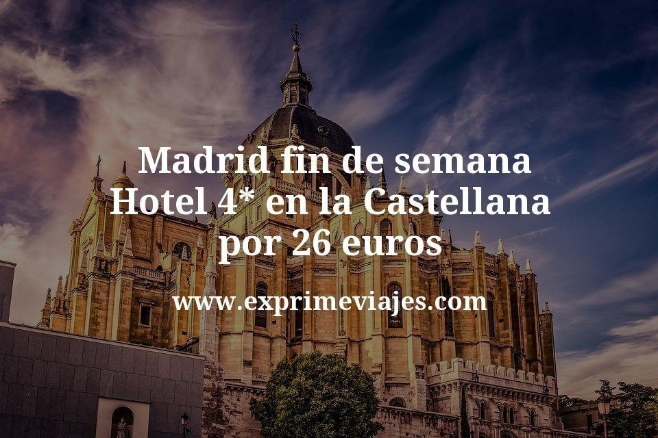 ¡Ganga! Madrid fin de semana: Hotel 4* en La Castellana por 26€ p.p/noche
