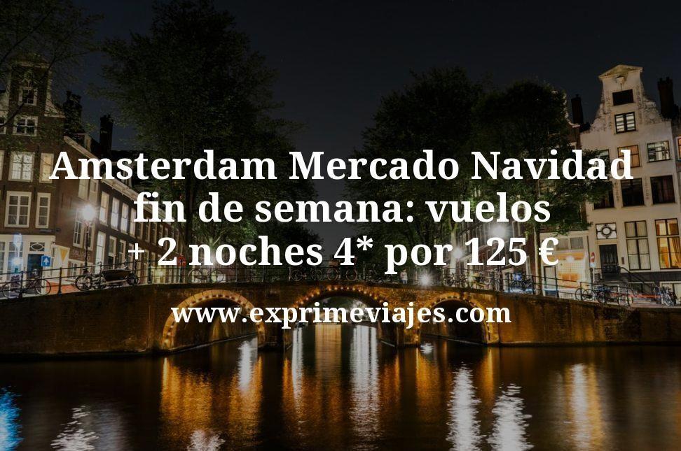 Amsterdam Mercado Navidad en fin de semana: vuelos + 2 noches 4* por 125euros