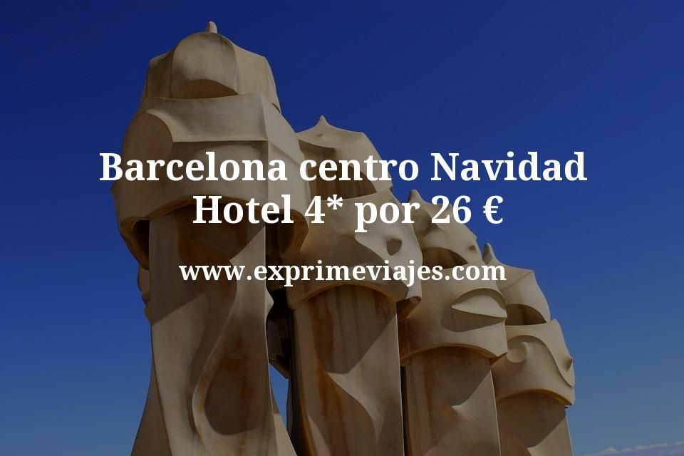 Barcelona centro Navidad: Hotel 4* por 26€ p.p/noche