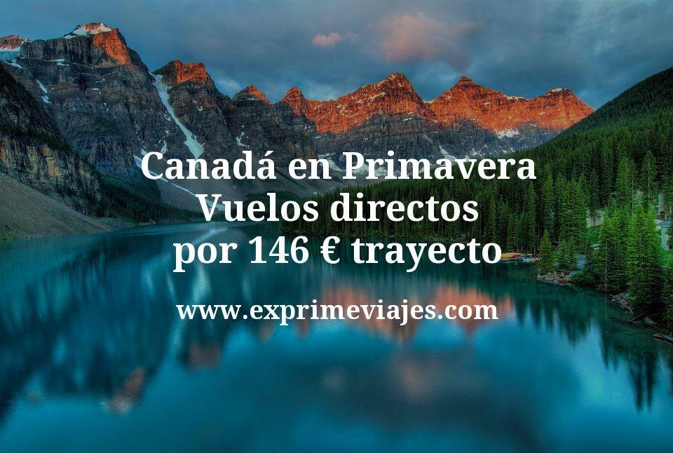¡Chollo! Canadá en Primavera: Vuelos directos por 146euros trayecto