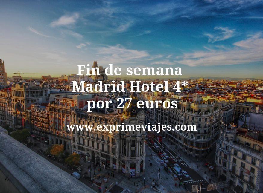¡Chollo! Fin de semana Madrid centro: Hotel 4* por 27€ p.p/noche