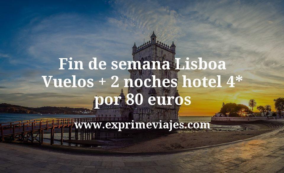 Fin de semana Lisboa: Vuelos + 2 noches hotel 4* por 80euros