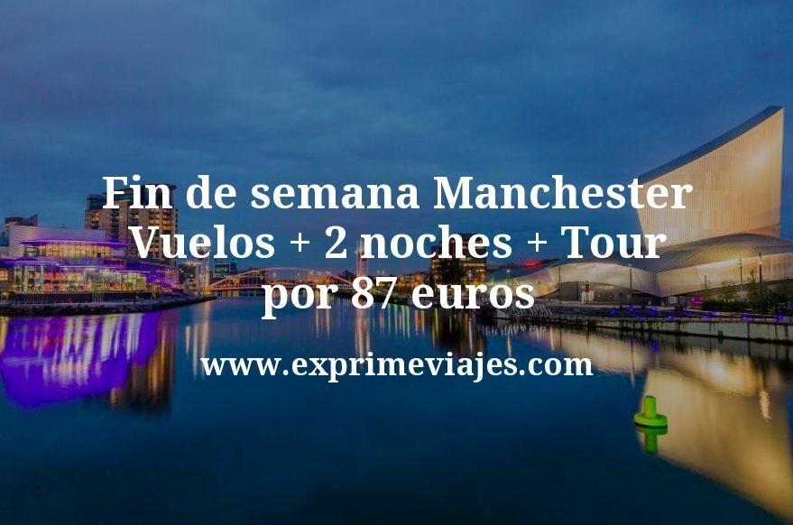 Fin de semana Manchester: Vuelos + 2 noches + Tour por 87euros
