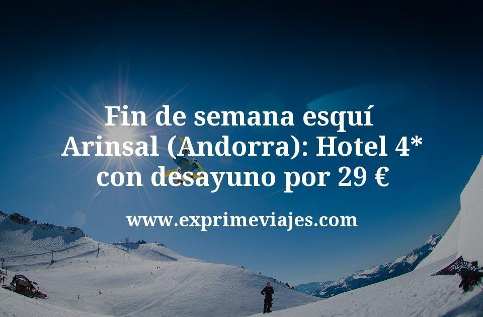 Fin de semana esquí en Arinsal (Andorra): Hotel 4* con desayuno por 29euros