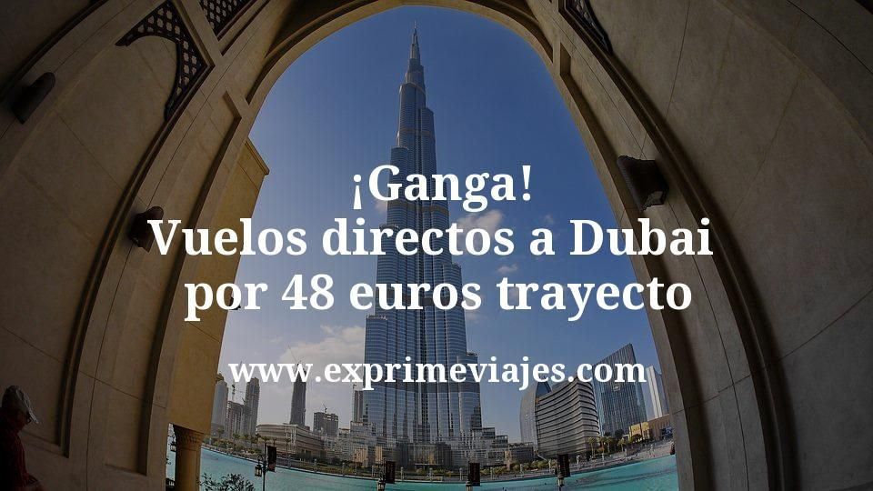 ¡Ganga! Vuelos directos a Dubai por 48euros trayecto