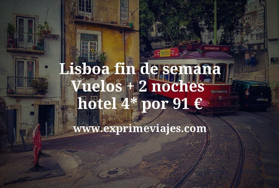 Lisboa fin de semana: Vuelos + 2 noches hotel 4* por 91euros