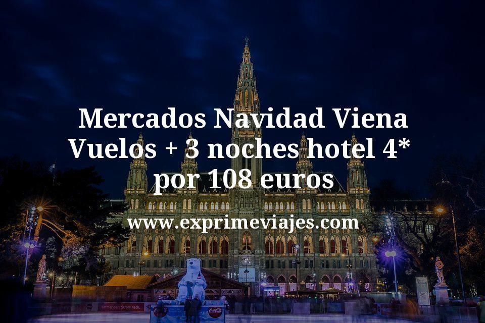 Mercados Navidad Viena: Vuelos + 3 noches hotel 4* por 108euros