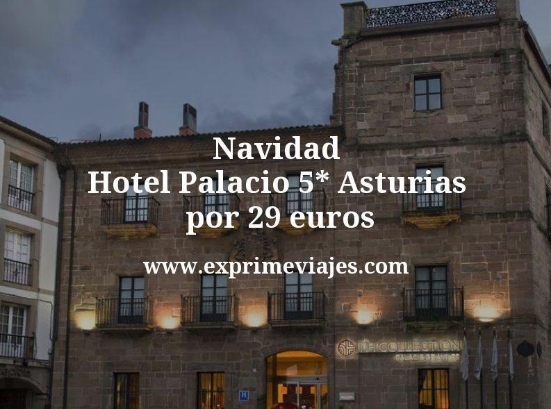 Navidad: Hotel Palacio 5* en Asturias por 29€ p.p/noche
