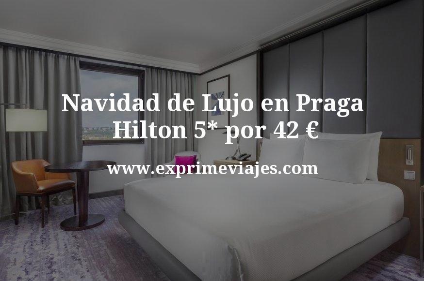 Navidad de Lujo en Praga: Hilton 5* por 42€ p.p/noche