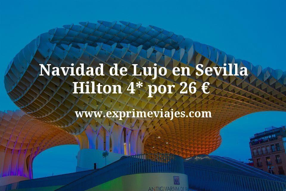 Navidad de Lujo en Sevilla: Hilton 4* por 26€ p.p/noche