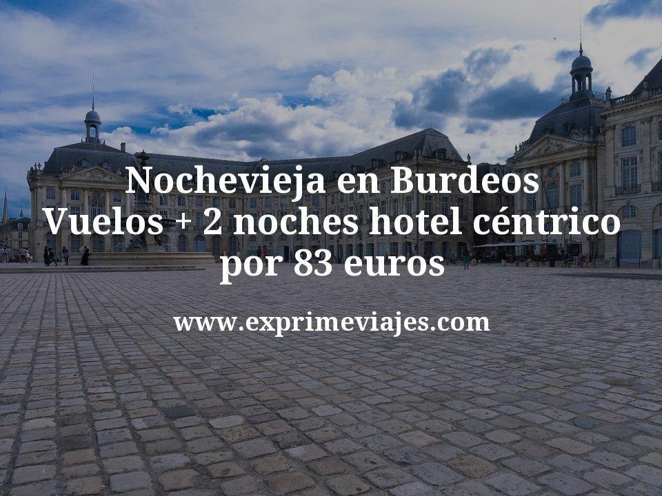 ¡Alucinante! Nochevieja en Burdeos: Vuelos + 2 noches hotel céntrico por 83euros