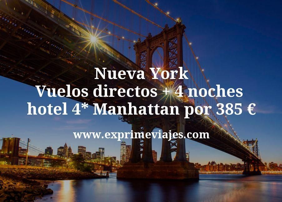 ¡Brutal! Nueva York: Vuelos directos + 4 noches hotel 4* Manhattan por 385euros