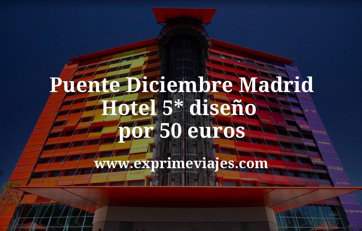 ¡Chollo! Puente Diciembre Madrid: Hotel 5* diseño por 50€ p.p/noche