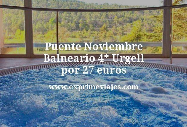 Puente Noviembre: Balneario 4* Urgell por 27€ p.p/noche