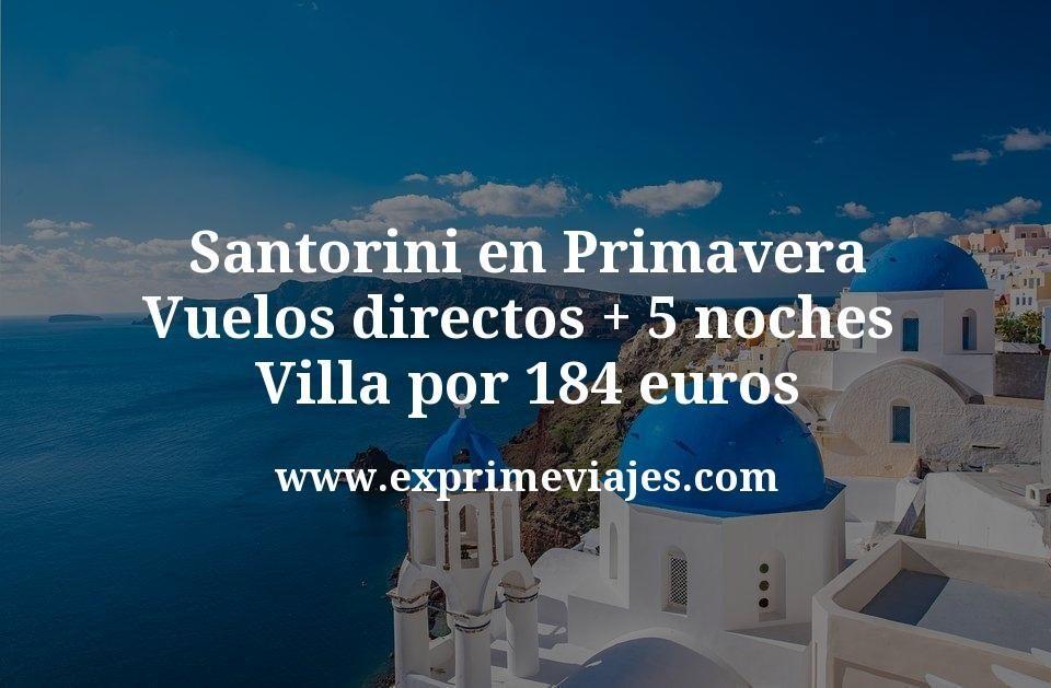 Santorini en Primavera: Vuelos directos + 5 noches Villa por 184euros