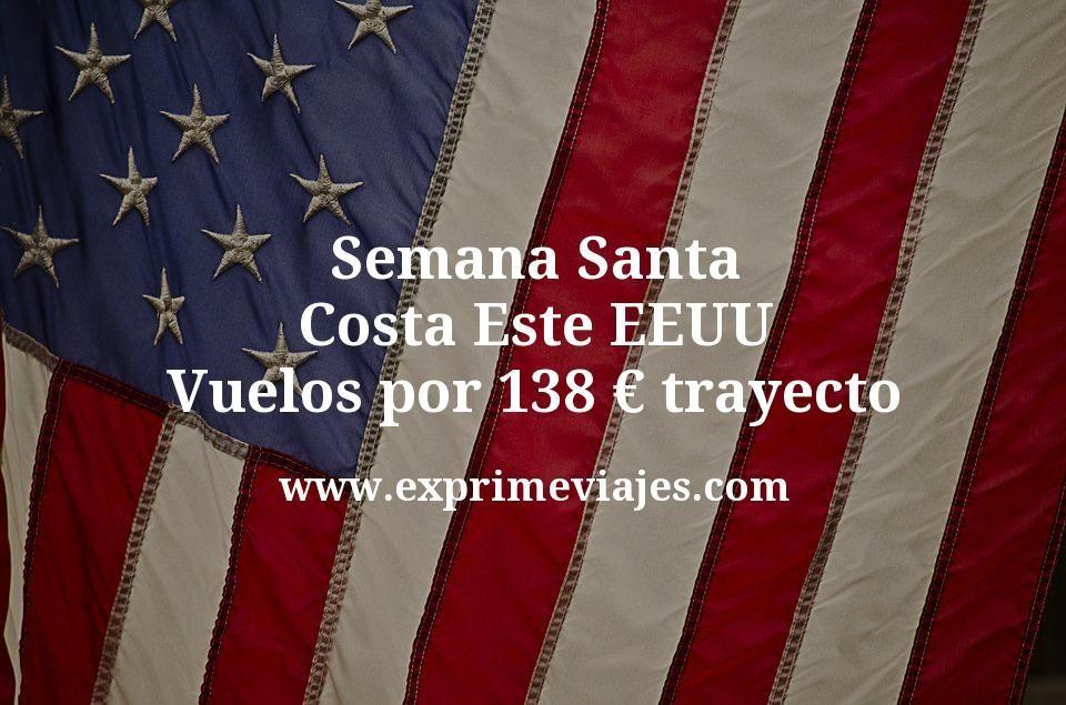 ¡Chollazo! Semana Santa Costa Este EEUU: Vuelos por 138€ trayecto