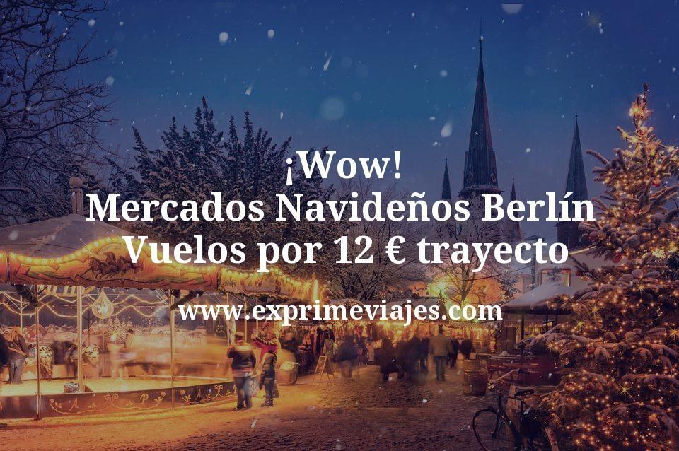 ¡Wow! Mercados Navideños Berlín: Vuelos por 12euros trayecto