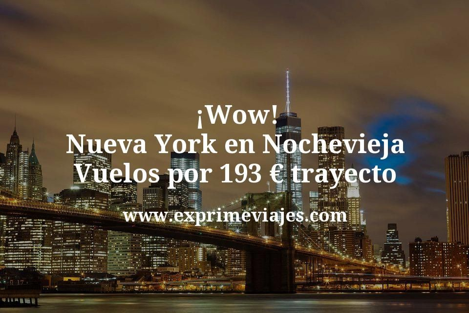 ¡Wow! Nueva York en Nochevieja: Vuelos por 193euros trayecto