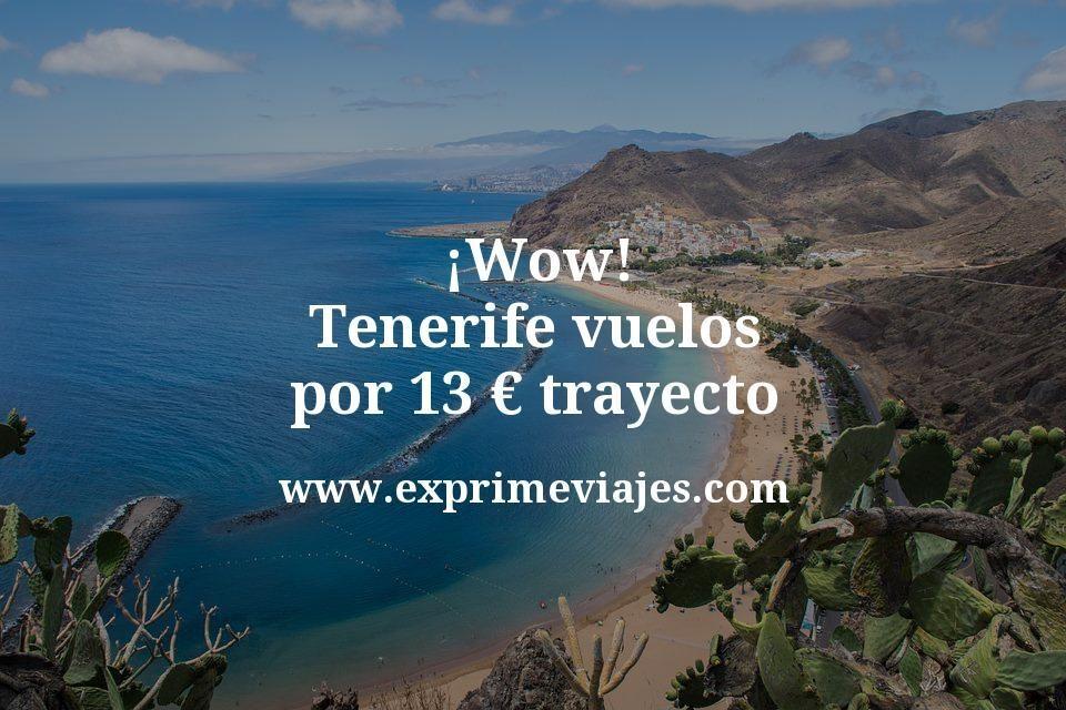 ¡Wow! Tenerife: Vuelos por 13euros trayecto