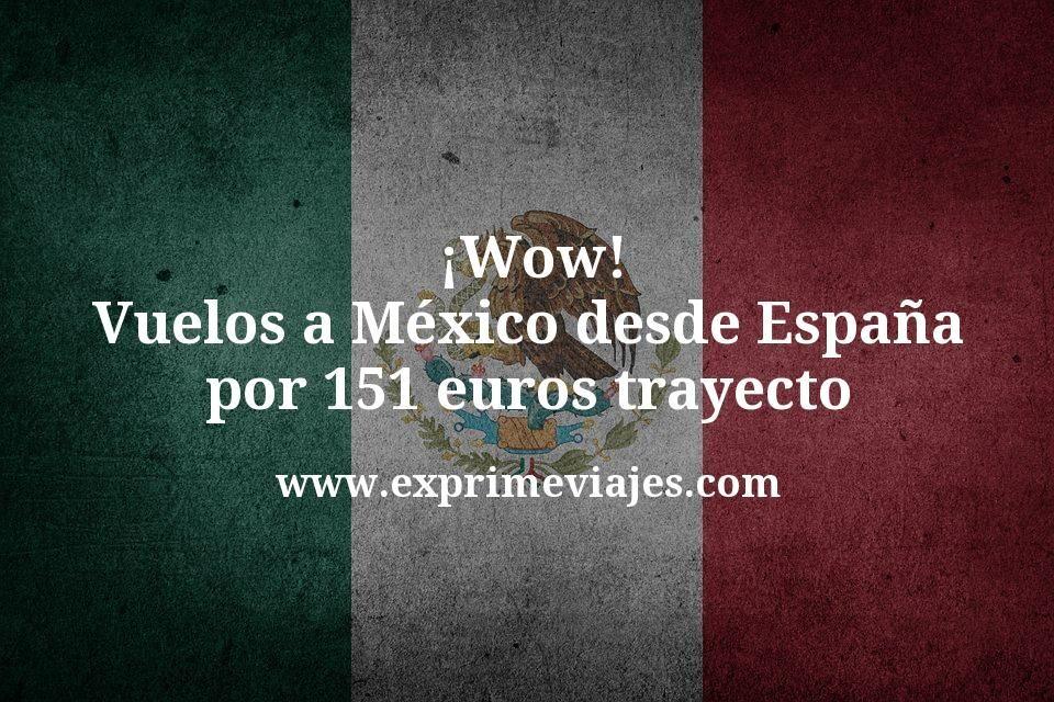 ¡Wow! Vuelos a México desde España por 151euros trayecto