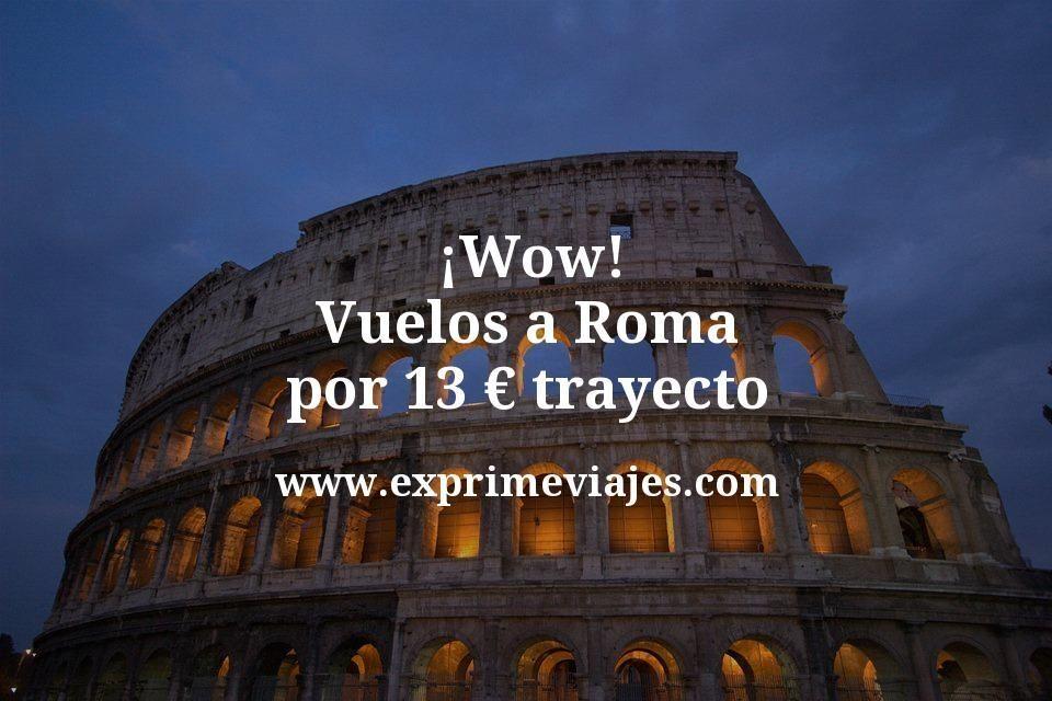 ¡Wow! Roma: Vuelos por 13euros trayecto