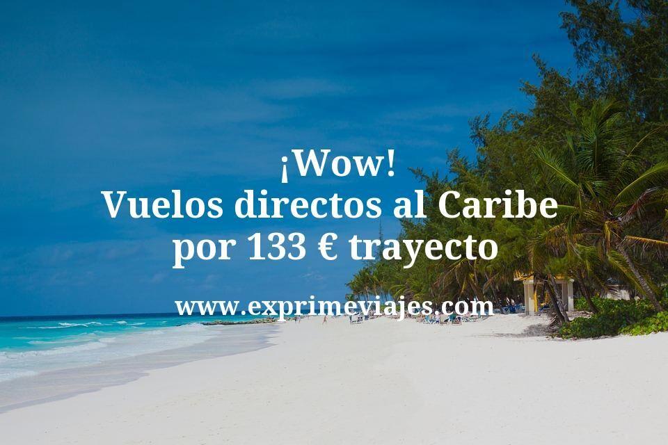 ¡Wow! Vuelos directos al Caribe por 133euros trayecto