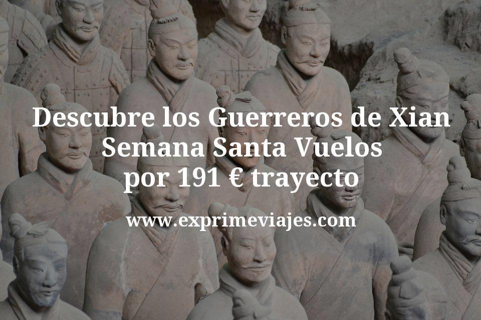 Descubre los Guerreros de Xian en Semana Santa: Vuelos por 191euros trayecto