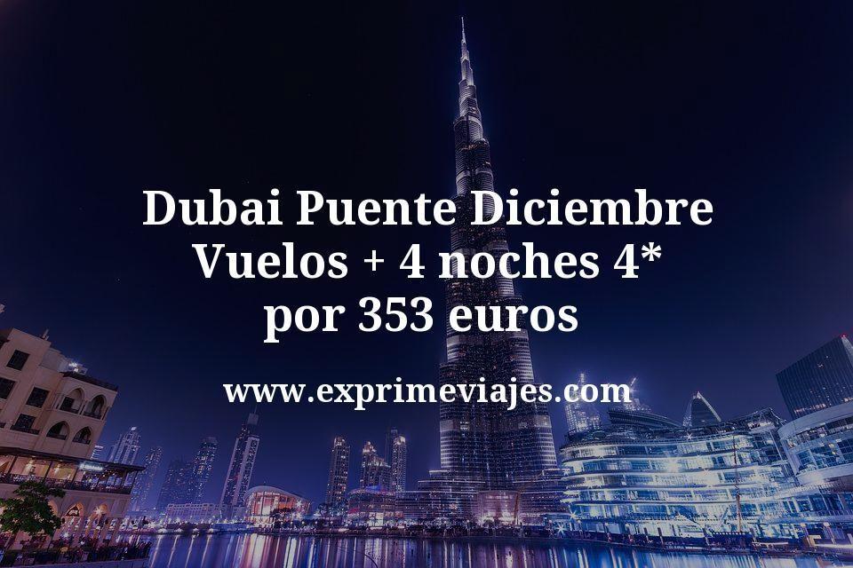 ¡Chollazo! Dubai Puente Diciembre: Vuelos + 4 noches 4* por 353euros