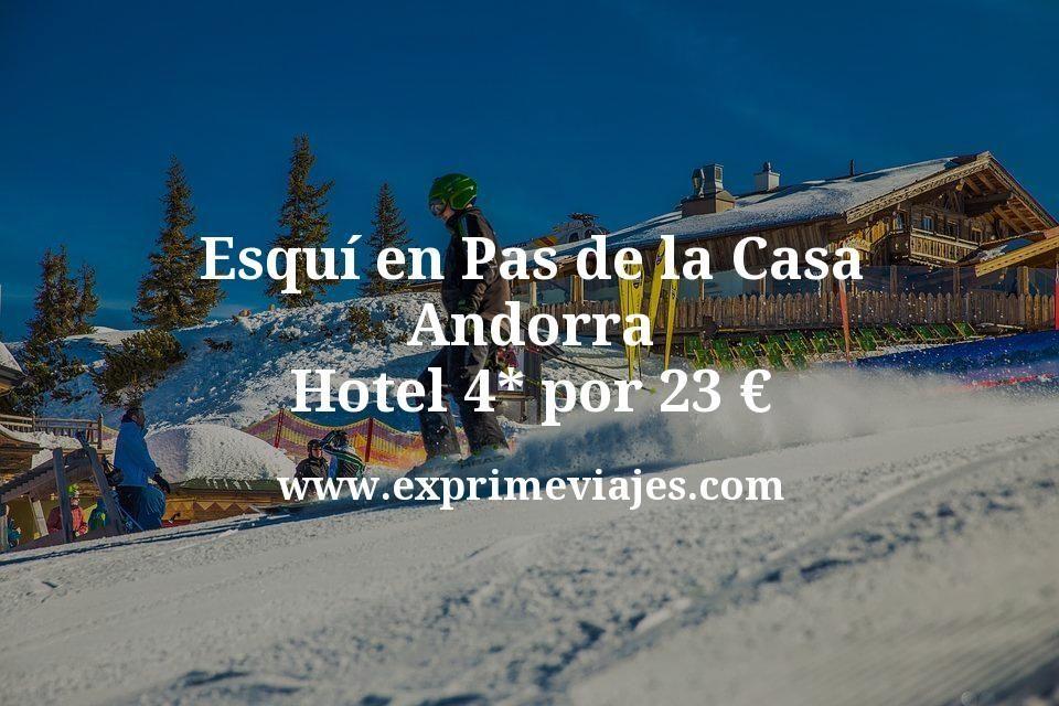 Esquí en Pas de la Casa (Andorra): Hotel 4* por 23€ p.p/noche