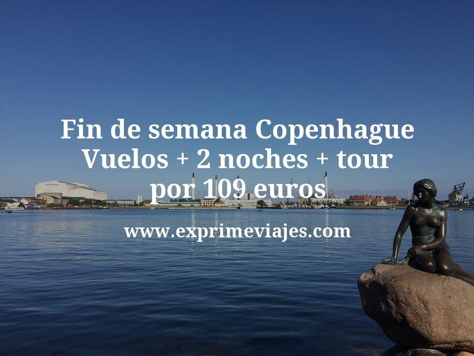 Fin de semana Copenhague: Vuelos + 2 noches + tour por 109euros