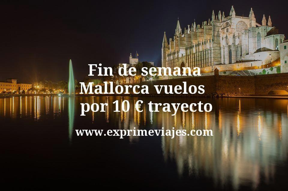 Fin de semana en Mallorca: Vuelos por 10euros trayecto
