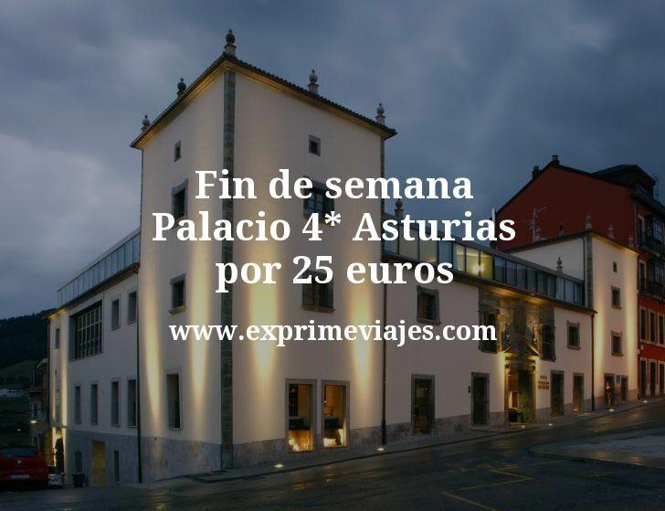Fin de semana Palacio 4* Asturias por 25€ p.p/noche