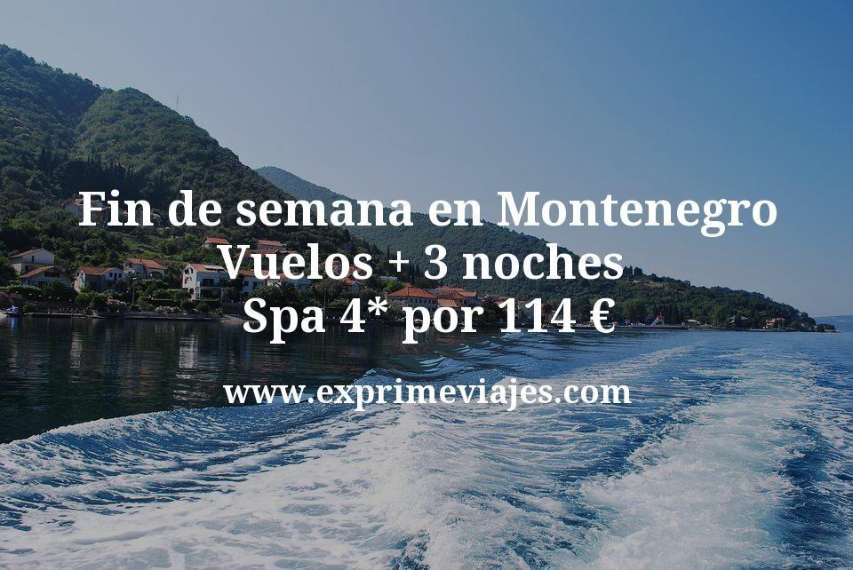 Fin de semana en Montenegro: Vuelos + 3 noches Spa 4* por 114euros