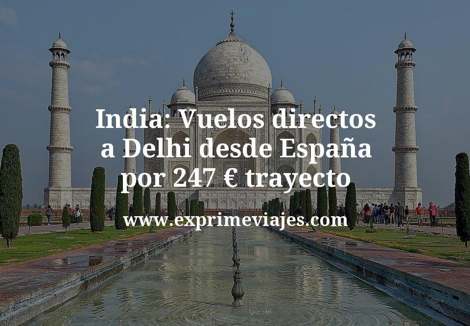 India: Vuelos directos a Delhi desde España por 247euros trayecto