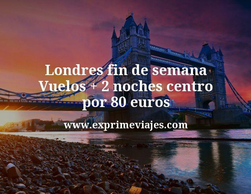 ¡Chollazo! Londres fin de semana: Vuelos + 2 noches centro por 80euros