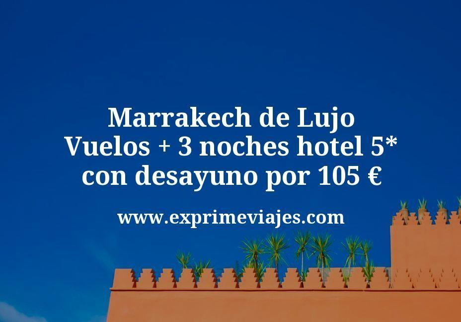 Marrakech de Lujo: Vuelos + 3 noches hotel 5* con desayuno por 105euros